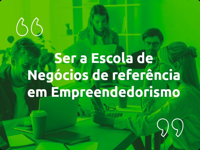Ser a escola de negócios referência em Empreendedorismo
